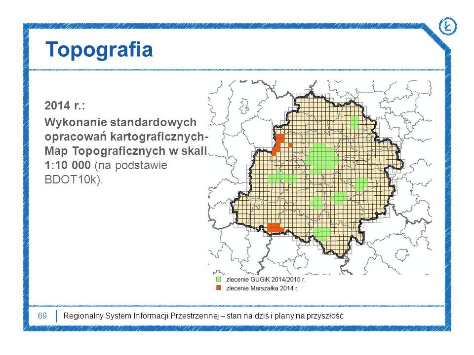 Topografia 69 2014 r.: Wykonanie standardowych opracowań kartograficznych- Map Topograficznych w skali 1:10 000 (na podstawie BDOT10k). Regionalny Sys