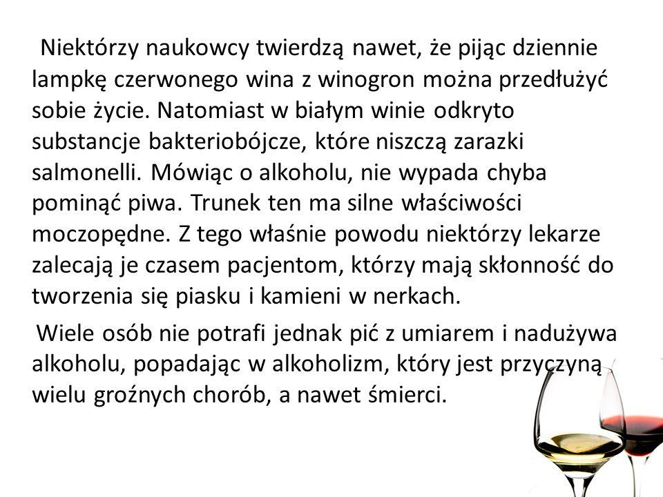 Niektóre napoje alkoholowe, jeśli spożywane są w umiarkowanych ilościach, pozytywnie wpływają na stan zdrowia.