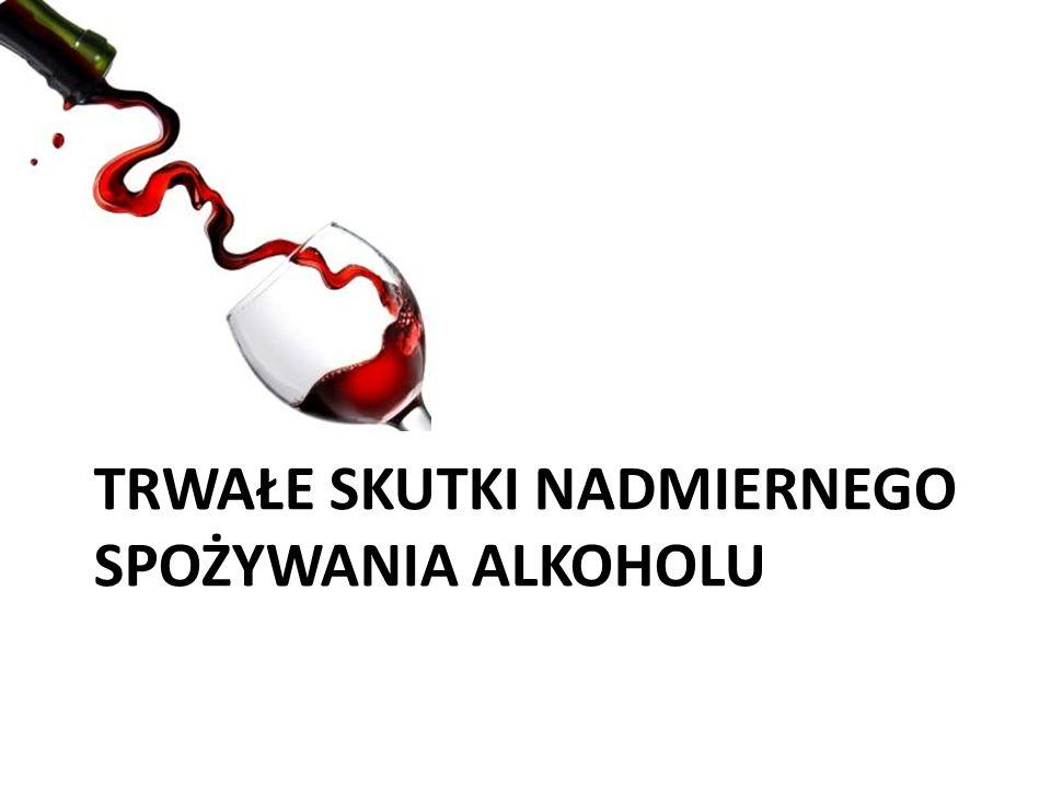 TRWAŁE SKUTKI NADMIERNEGO SPOŻYWANIA ALKOHOLU