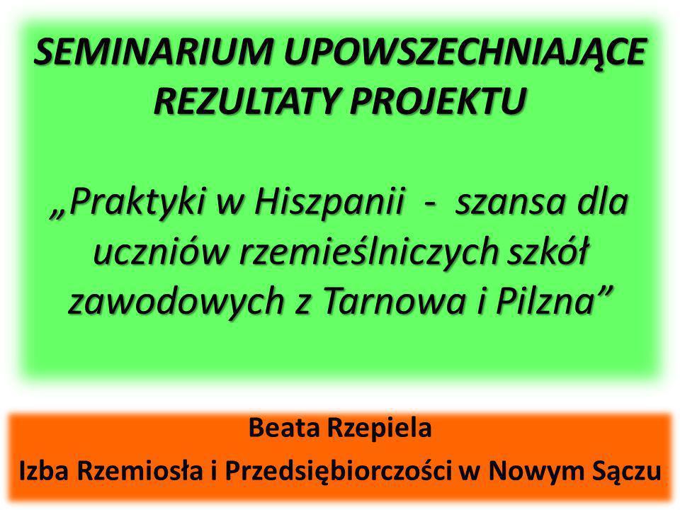 """SEMINARIUM UPOWSZECHNIAJĄCE REZULTATY PROJEKTU """"Praktyki w Hiszpanii - szansa dla uczniów rzemieślniczych szkół zawodowych z Tarnowa i Pilzna"""" Beata R"""