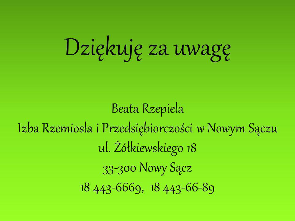 Dziękuję za uwagę Beata Rzepiela Izba Rzemiosła i Przedsiębiorczości w Nowym Sączu ul. Żółkiewskiego 18 33-300 Nowy Sącz 18 443-6669, 18 443-66-89