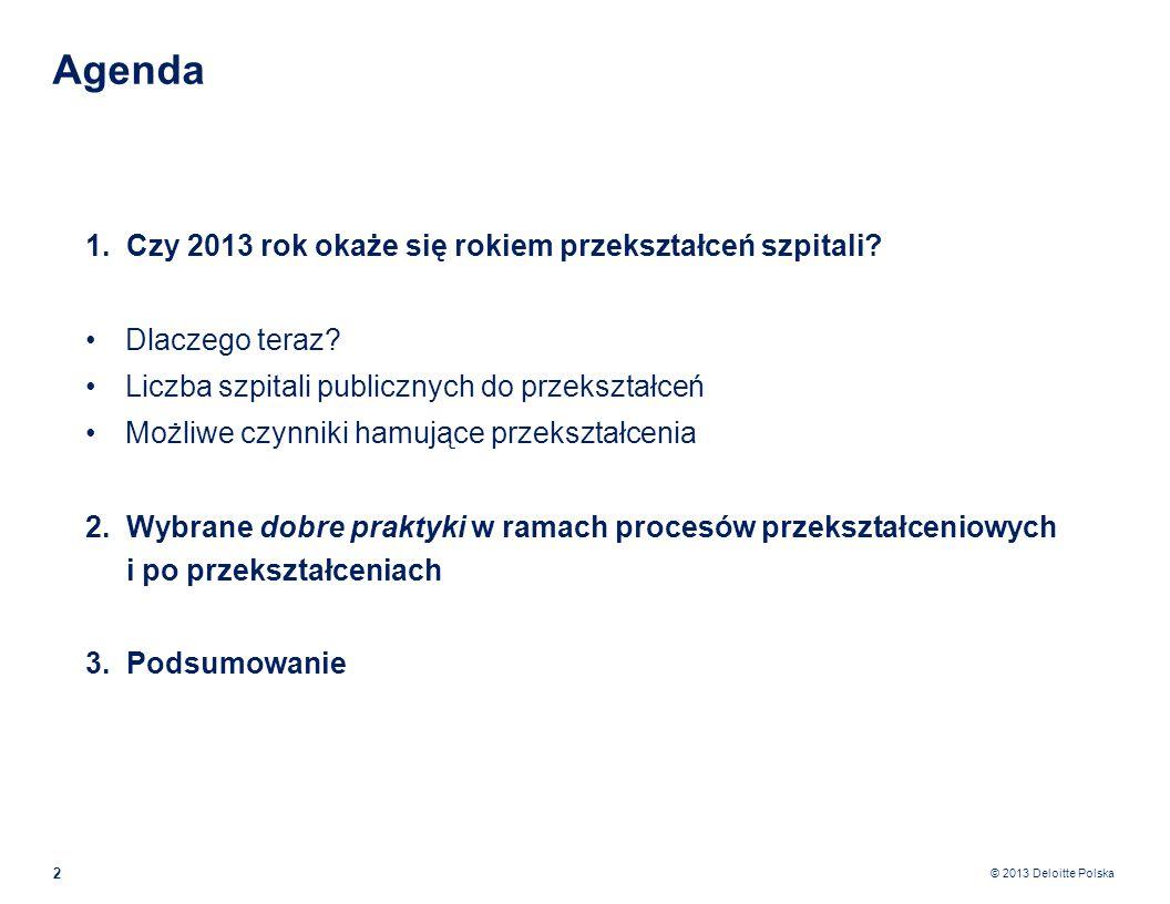 © 2013 Deloitte Polska 13 Zmiana formy organizacyjno-prawnej SPZOZ na mocy aktu przekształcenia staje się spółką kapitałową.