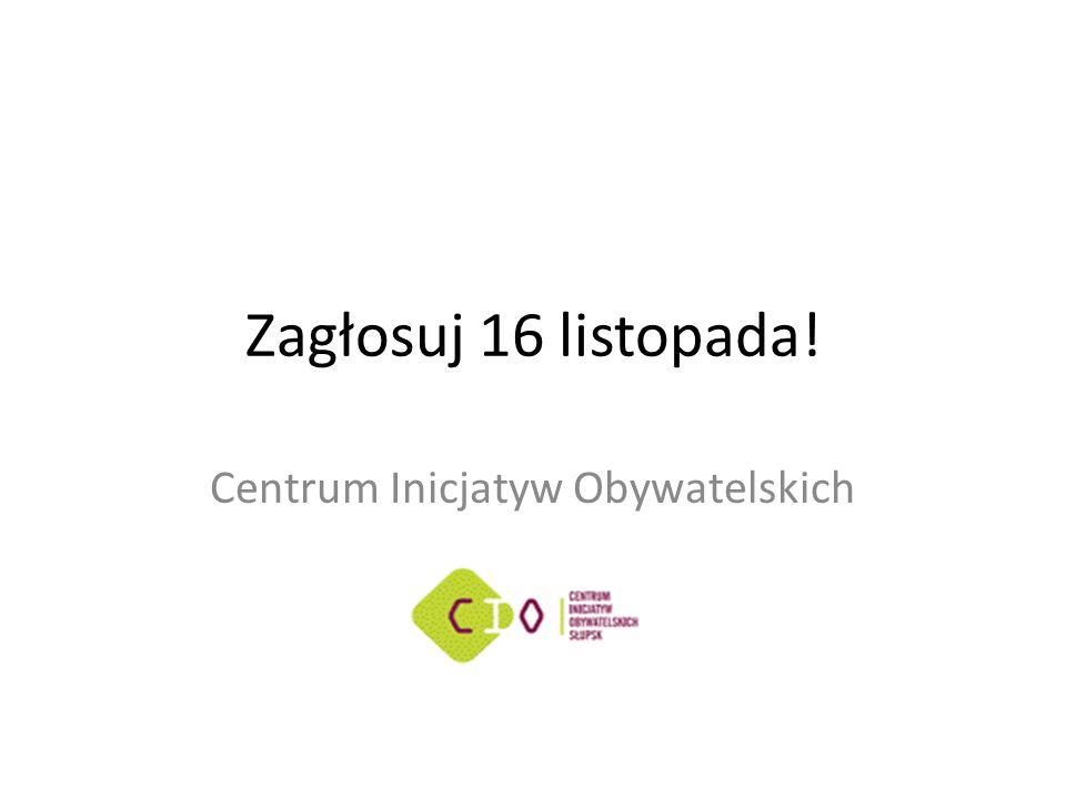 Zagłosuj 16 listopada! Centrum Inicjatyw Obywatelskich
