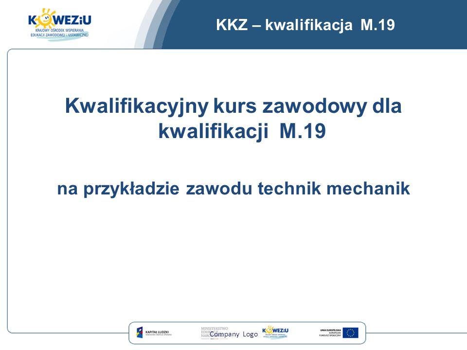 KKZ – kwalifikacja M.19 Kwalifikacyjny kurs zawodowy dla kwalifikacji M.19 na przykładzie zawodu technik mechanik Company Logo