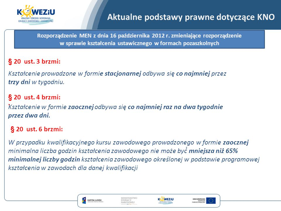 § 20 ust. 3 brzmi:. Rozporządzenie MEN z dnia 16 października 2012 r. zmieniające rozporządzenie w sprawie kształcenia ustawicznego w formach pozaszko