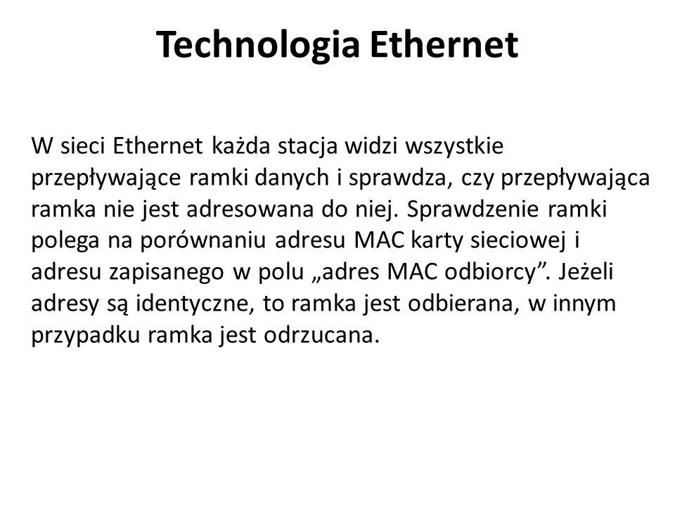 Technologia Ethernet W sieci Ethernet każda stacja widzi wszystkie przepływające ramki danych i sprawdza, czy przepływająca ramka nie jest adresowana do niej.