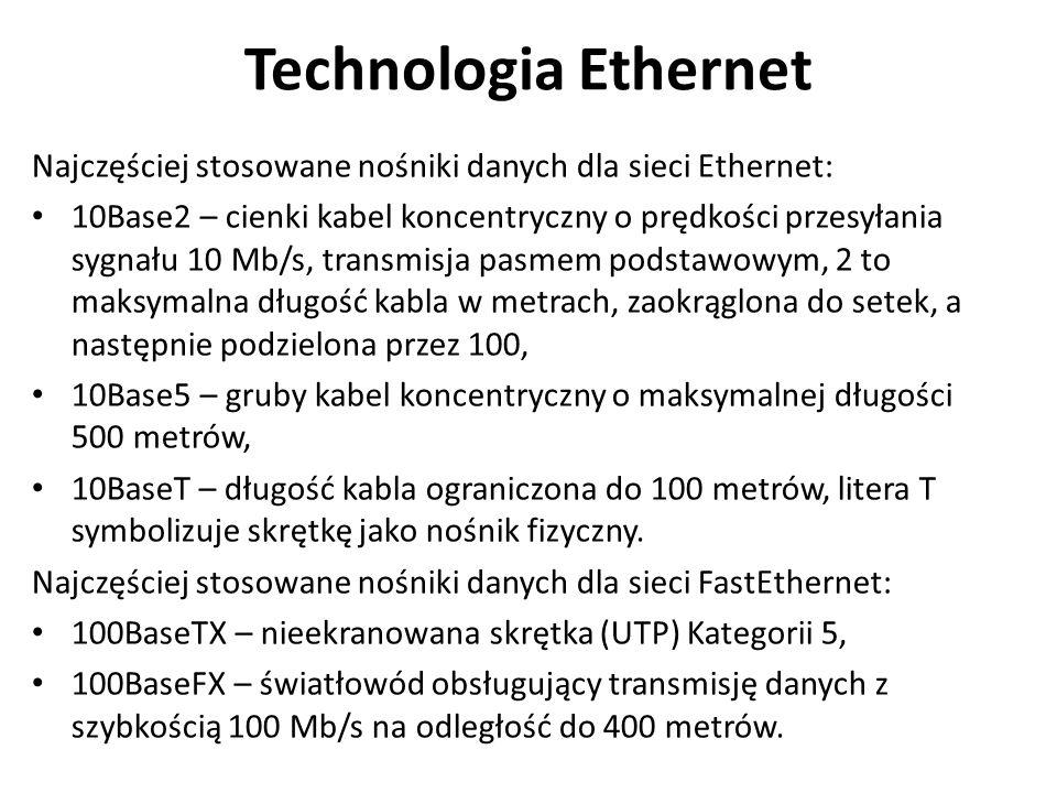 Technologia Ethernet Najczęściej stosowane nośniki danych dla sieci Ethernet: 10Base2 – cienki kabel koncentryczny o prędkości przesyłania sygnału 10 Mb/s, transmisja pasmem podstawowym, 2 to maksymalna długość kabla w metrach, zaokrąglona do setek, a następnie podzielona przez 100, 10Base5 – gruby kabel koncentryczny o maksymalnej długości 500 metrów, 10BaseT – długość kabla ograniczona do 100 metrów, litera T symbolizuje skrętkę jako nośnik fizyczny.