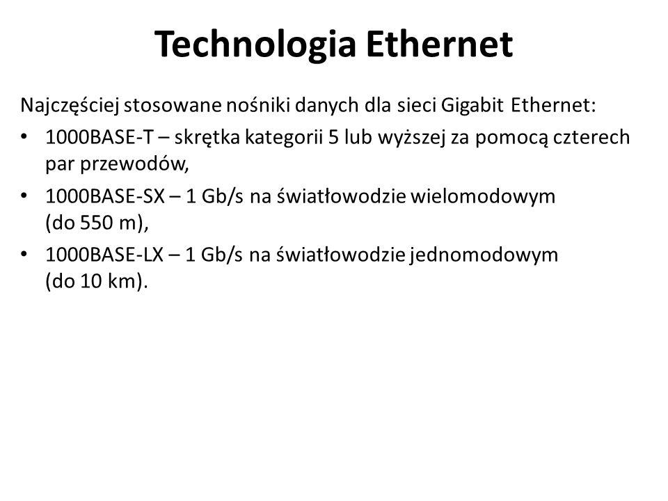 Technologia Ethernet Najczęściej stosowane nośniki danych dla sieci Gigabit Ethernet: 1000BASE-T – skrętka kategorii 5 lub wyższej za pomocą czterech par przewodów, 1000BASE-SX – 1 Gb/s na światłowodzie wielomodowym (do 550 m), 1000BASE-LX – 1 Gb/s na światłowodzie jednomodowym (do 10 km).