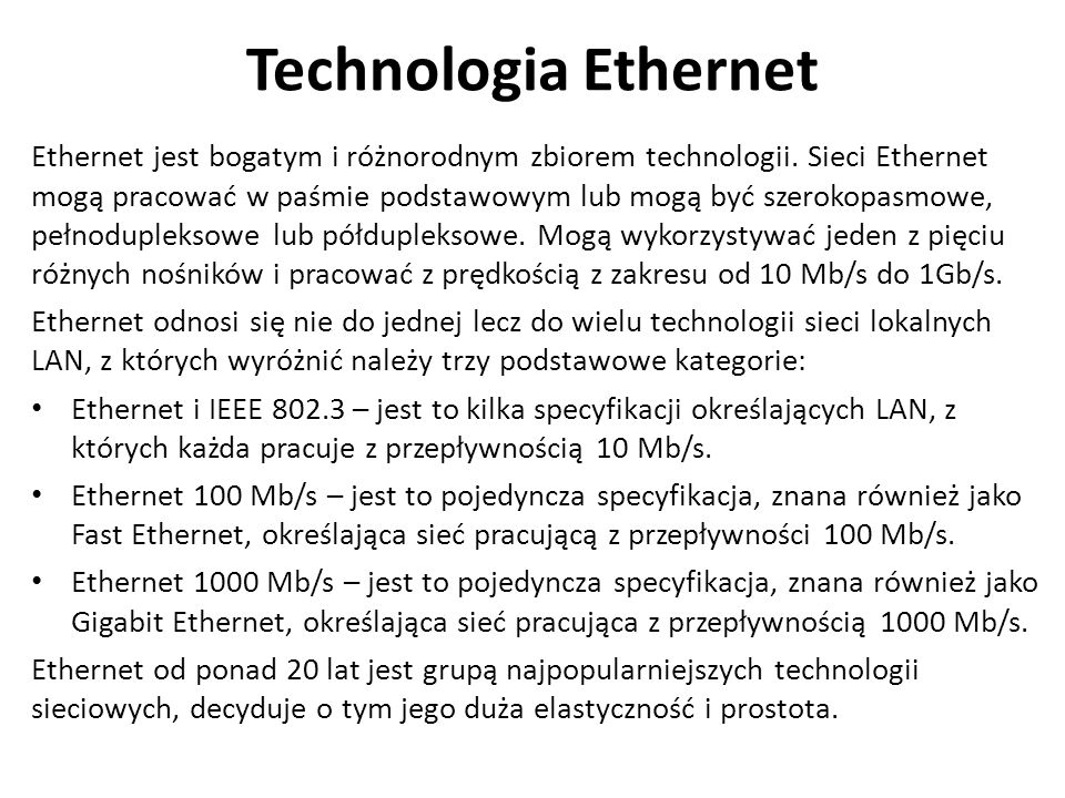 Technologia Ethernet Technologia Ethernet używa metody dostępu CSMA/CD (Carrier Sense Multiple Access Colision Detect) została opracowana w firmie Xerox w latach siedemdziesiątych.
