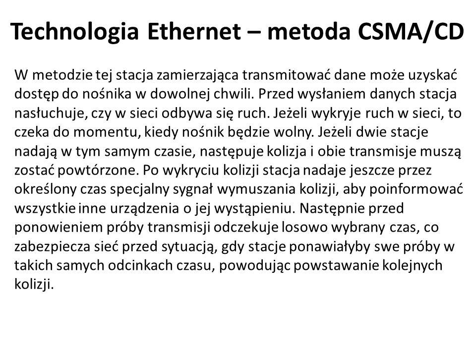 Technologia Ethernet – metoda CSMA/CD W metodzie tej stacja zamierzająca transmitować dane może uzyskać dostęp do nośnika w dowolnej chwili. Przed wys