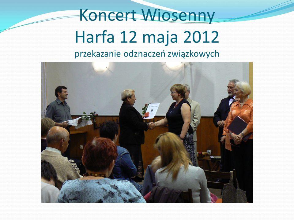 Koncert Wiosenny Harfa 12 maja 2012 przekazanie odznaczeń związkowych
