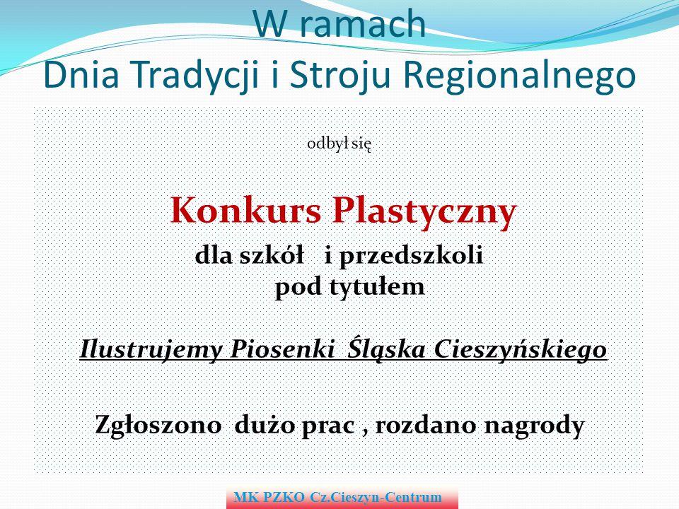 W ramach Dnia Tradycji i Stroju Regionalnego odbył się Konkurs Plastyczny dla szkół i przedszkoli pod tytułem Ilustrujemy Piosenki Śląska Cieszyńskieg