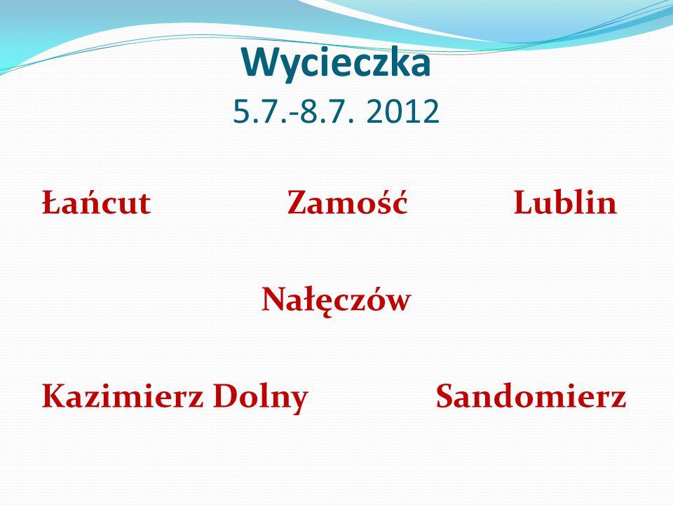 Wycieczka 5.7.-8.7. 2012 Łańcut Zamość Lublin Nałęczów Kazimierz Dolny Sandomierz