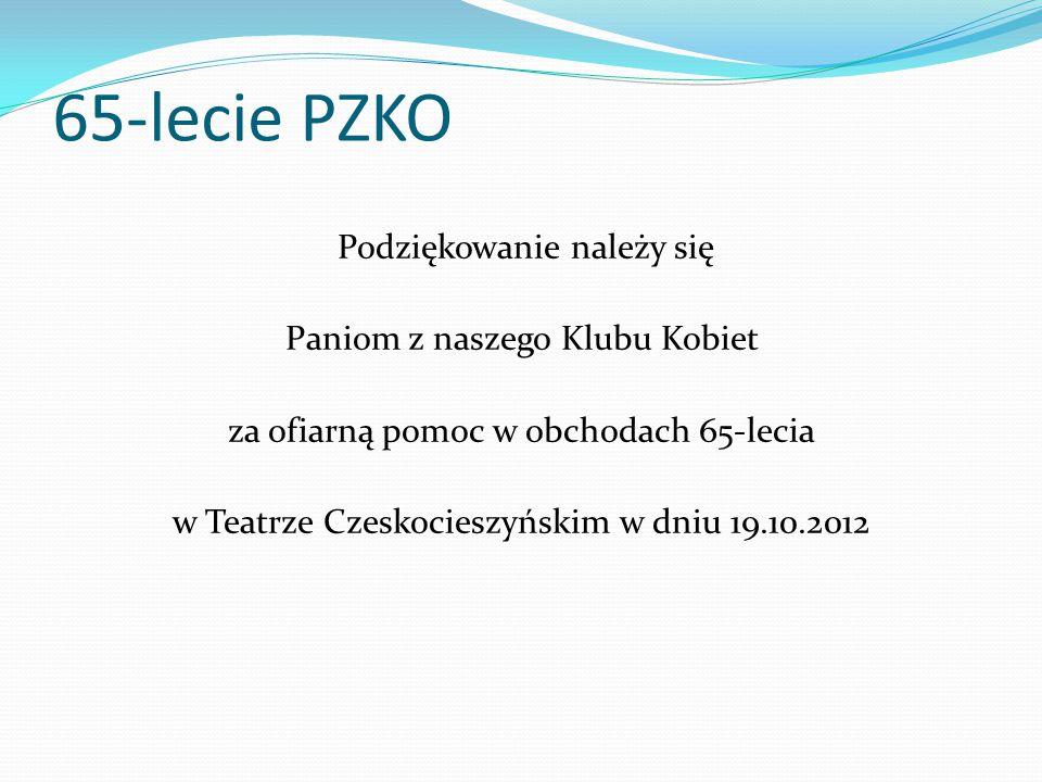 65-lecie PZKO Podziękowanie należy się Paniom z naszego Klubu Kobiet za ofiarną pomoc w obchodach 65-lecia w Teatrze Czeskocieszyńskim w dniu 19.10.20