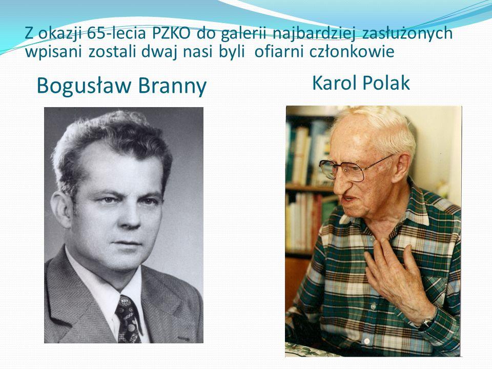 Bogusław Branny Z okazji 65-lecia PZKO do galerii najbardziej zasłużonych wpisani zostali dwaj nasi byli ofiarni członkowie Karol Polak
