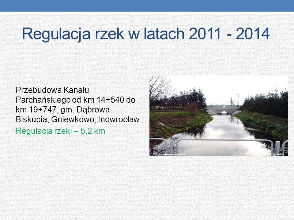 Regulacja rzek w latach 2011 - 2014 Przebudowa Kanału Parchańskiego od km 14+540 do km 19+747, gm. Dąbrowa Biskupia, Gniewkowo, Inowrocław Regulacja r