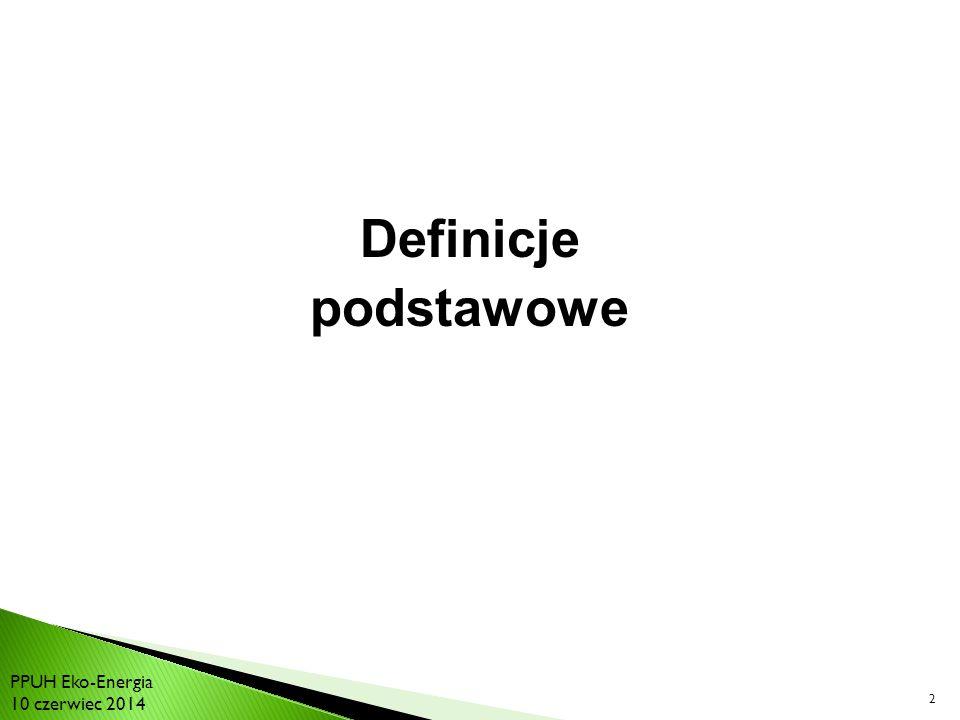 2 Definicje podstawowe PPUH Eko-Energia 10 czerwiec 2014