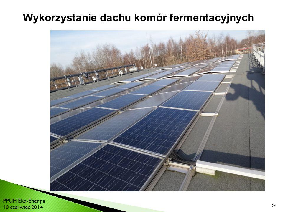 24 Wykorzystanie dachu komór fermentacyjnych PPUH Eko-Energia 10 czerwiec 2014