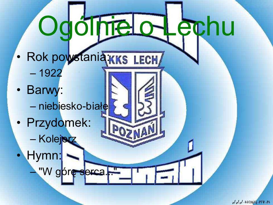 Ogólnie o Lechu Rok powstania: –1922 Barwy: –niebiesko-białe Przydomek: –Kolejorz Hymn: –