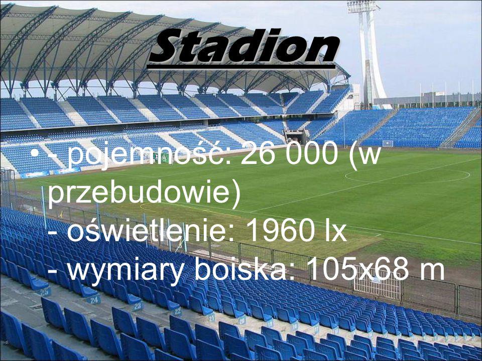 Stadion - pojemność: 26 000 (w przebudowie) - oświetlenie: 1960 lx - wymiary boiska: 105x68 m