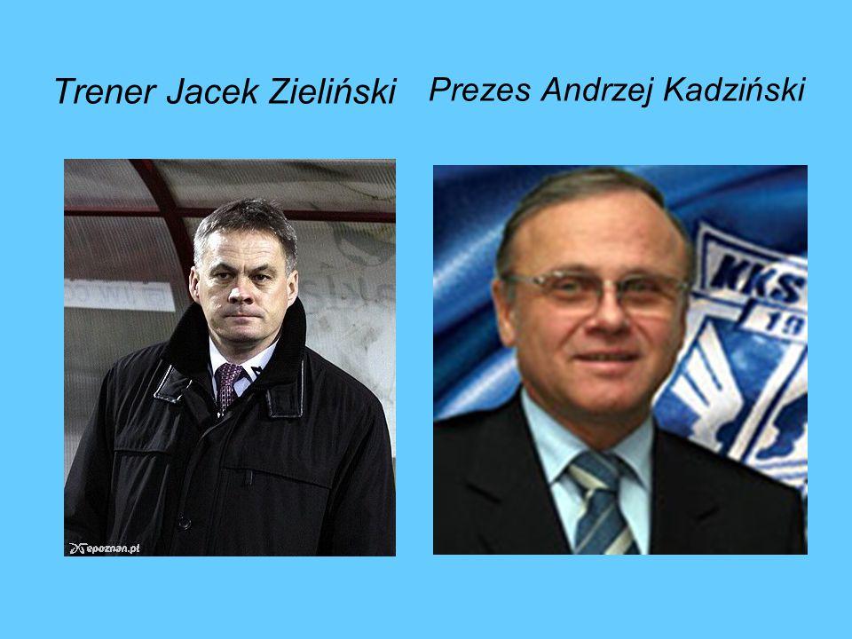 Trener Jacek Zieliński Prezes Andrzej Kadziński