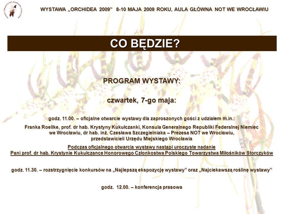 """WYSTAWA """"ORCHIDEA 2009 8-10 MAJA 2009 ROKU, AULA GŁÓWNA NOT WE WROCŁAWIU PROGRAM WYSTAWY: czwartek, 7-go maja: godz."""