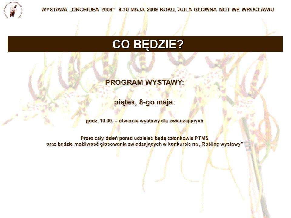 """WYSTAWA """"ORCHIDEA 2009 8-10 MAJA 2009 ROKU, AULA GŁÓWNA NOT WE WROCŁAWIU PROGRAM WYSTAWY: piątek, 8-go maja: godz."""