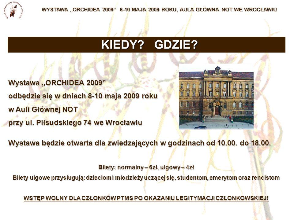 """WYSTAWA """"ORCHIDEA 2009 8-10 MAJA 2009 ROKU, AULA GŁÓWNA NOT WE WROCŁAWIU Wystawa """"ORCHIDEA 2009 odbędzie się w dniach 8-10 maja 2009 roku w Auli Głównej NOT przy ul."""