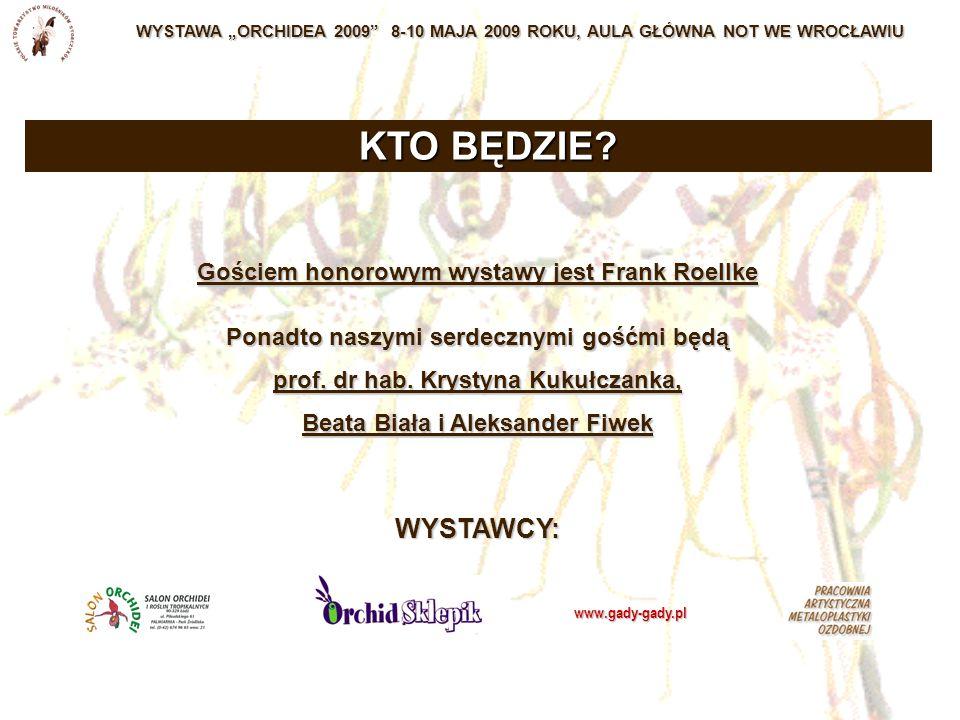 """WYSTAWA """"ORCHIDEA 2009 8-10 MAJA 2009 ROKU, AULA GŁÓWNA NOT WE WROCŁAWIU Gościem honorowym wystawy jest Frank Roellke Ponadto naszymi serdecznymi gośćmi będą prof."""