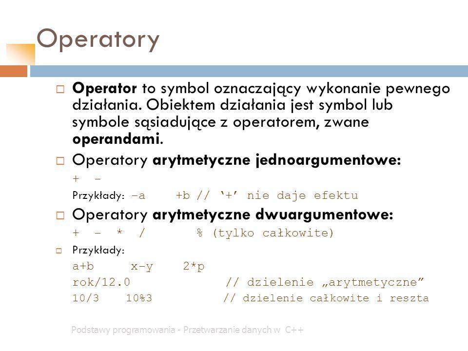 Operatory Podstawy programowania - Przetwarzanie danych w C++  Operator to symbol oznaczający wykonanie pewnego działania. Obiektem działania jest sy
