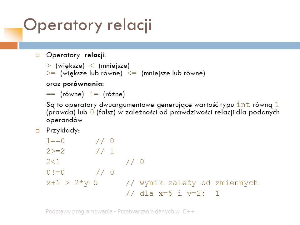 Operatory relacji Podstawy programowania - Przetwarzanie danych w C++  Operatory relacji: > (większe) = (większe lub równe) <= (mniejsze lub równe) o