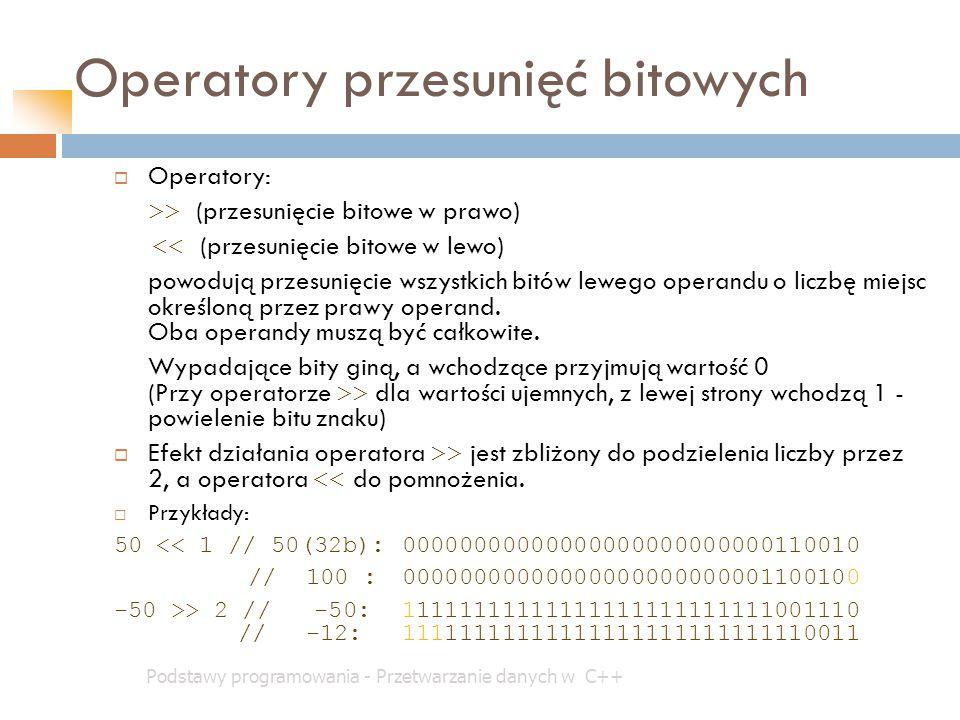 Operatory przesunięć bitowych Podstawy programowania - Przetwarzanie danych w C++  Operatory: >> (przesunięcie bitowe w prawo) << (przesunięcie bitow