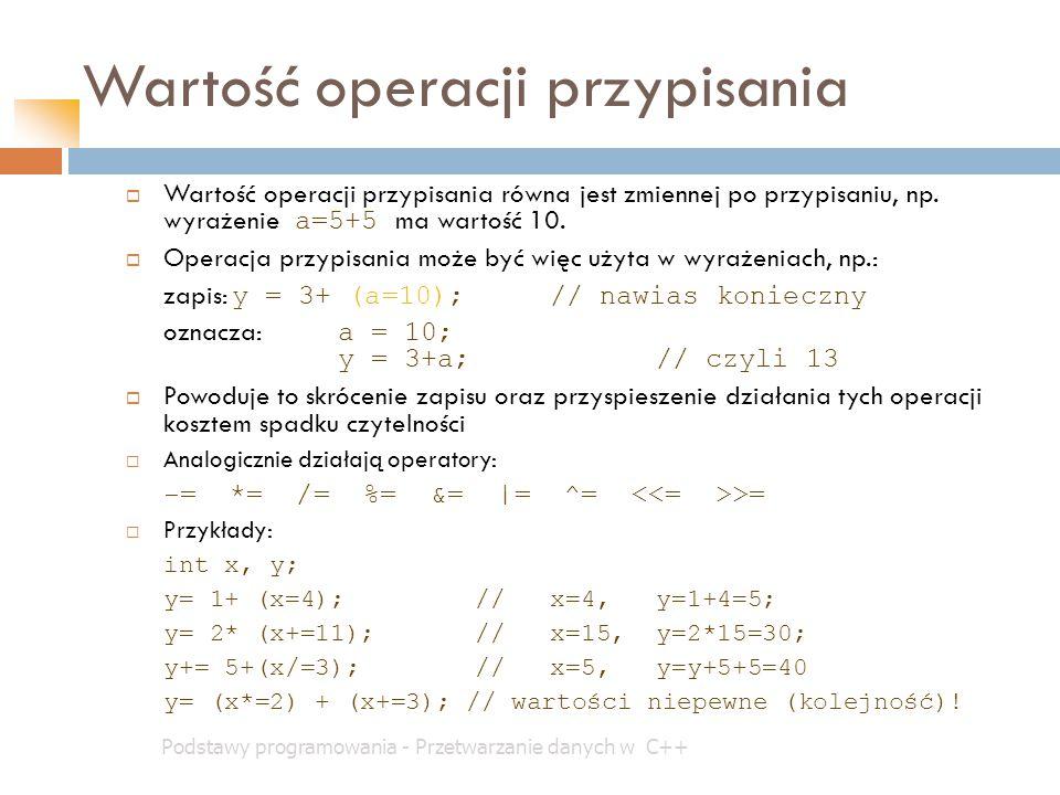Wartość operacji przypisania Podstawy programowania - Przetwarzanie danych w C++  Wartość operacji przypisania równa jest zmiennej po przypisaniu, np