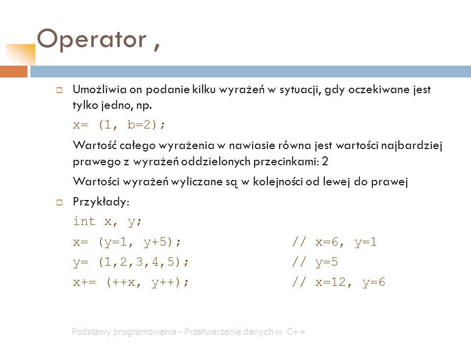 Operator, Podstawy programowania - Przetwarzanie danych w C++  Umożliwia on podanie kilku wyrażeń w sytuacji, gdy oczekiwane jest tylko jedno, np. x=
