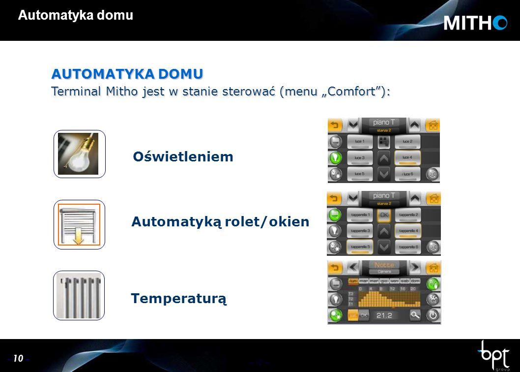 """– 10 – Automatyka domu AUTOMATYKA DOMU Terminal Mitho jest w stanie sterować (menu """"Comfort ): Oświetleniem Automatyką rolet/okien Temperaturą"""