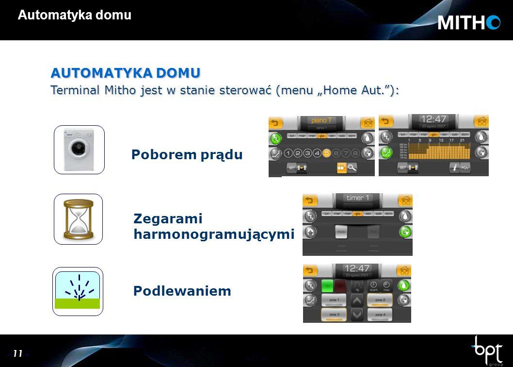 """– 11 – Automatyka domu Poborem prądu Zegarami harmonogramującymi Podlewaniem AUTOMATYKA DOMU Terminal Mitho jest w stanie sterować (menu """"Home Aut. ):"""