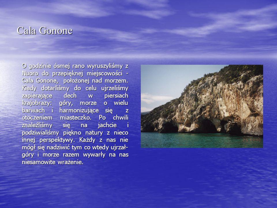 Cala Gonone O godzinie ósmej rano wyruszyliśmy z Nuoro do przepięknej miejscowości - Cala Gonone, położonej nad morzem.