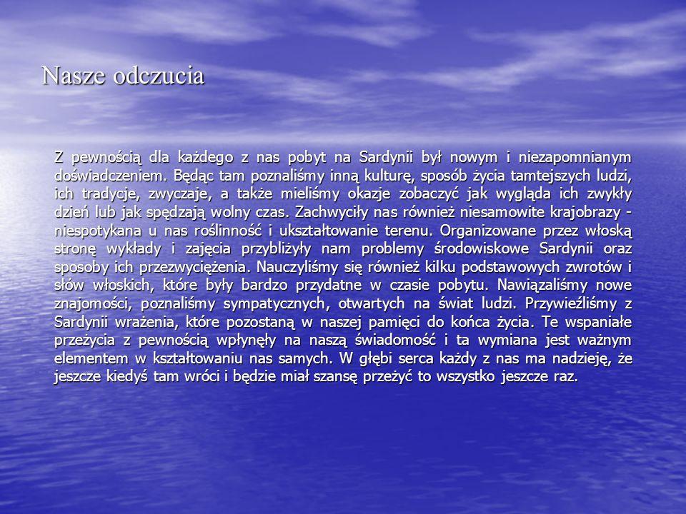 Nasze odczucia Z pewnością dla każdego z nas pobyt na Sardynii był nowym i niezapomnianym doświadczeniem.