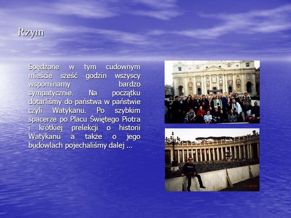 Rzym Spędzone w tym cudownym mieście sześć godzin wszyscy wspominamy bardzo sympatycznie.