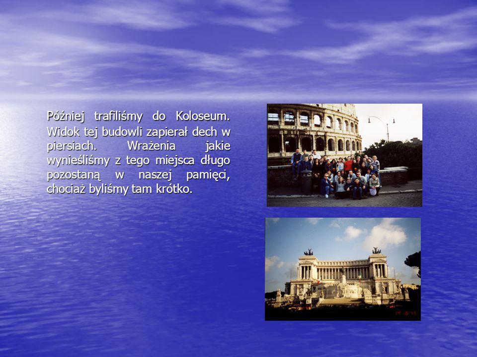 Później trafiliśmy do Koloseum. Widok tej budowli zapierał dech w piersiach.