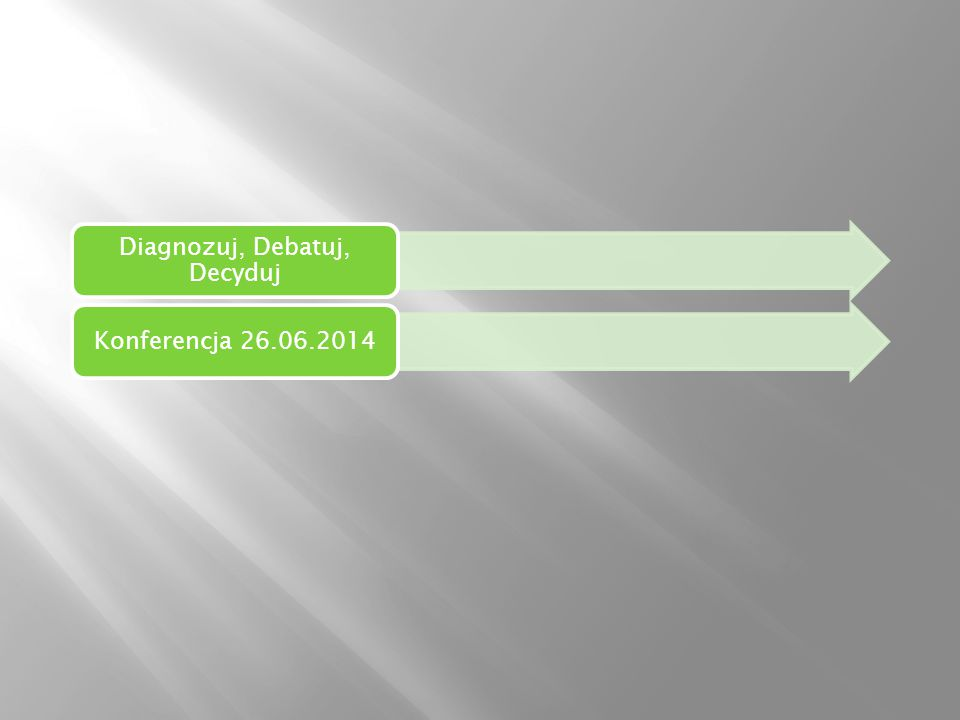 Diagnozuj, Debatuj, Decyduj Konferencja 26.06.2014