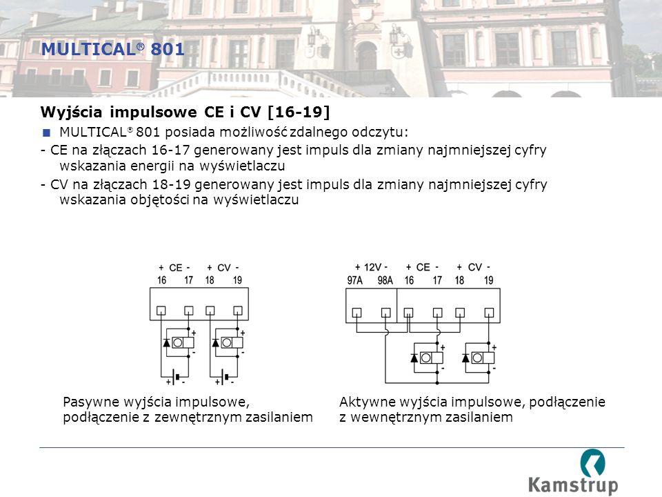 Wyjścia impulsowe CE i CV [16-19]  MULTICAL  801 posiada możliwość zdalnego odczytu: - CE na złączach 16-17 generowany jest impuls dla zmiany najmniejszej cyfry wskazania energii na wyświetlaczu - CV na złączach 18-19 generowany jest impuls dla zmiany najmniejszej cyfry wskazania objętości na wyświetlaczu Pasywne wyjścia impulsowe, podłączenie z zewnętrznym zasilaniem Aktywne wyjścia impulsowe, podłączenie z wewnętrznym zasilaniem MULTICAL  801