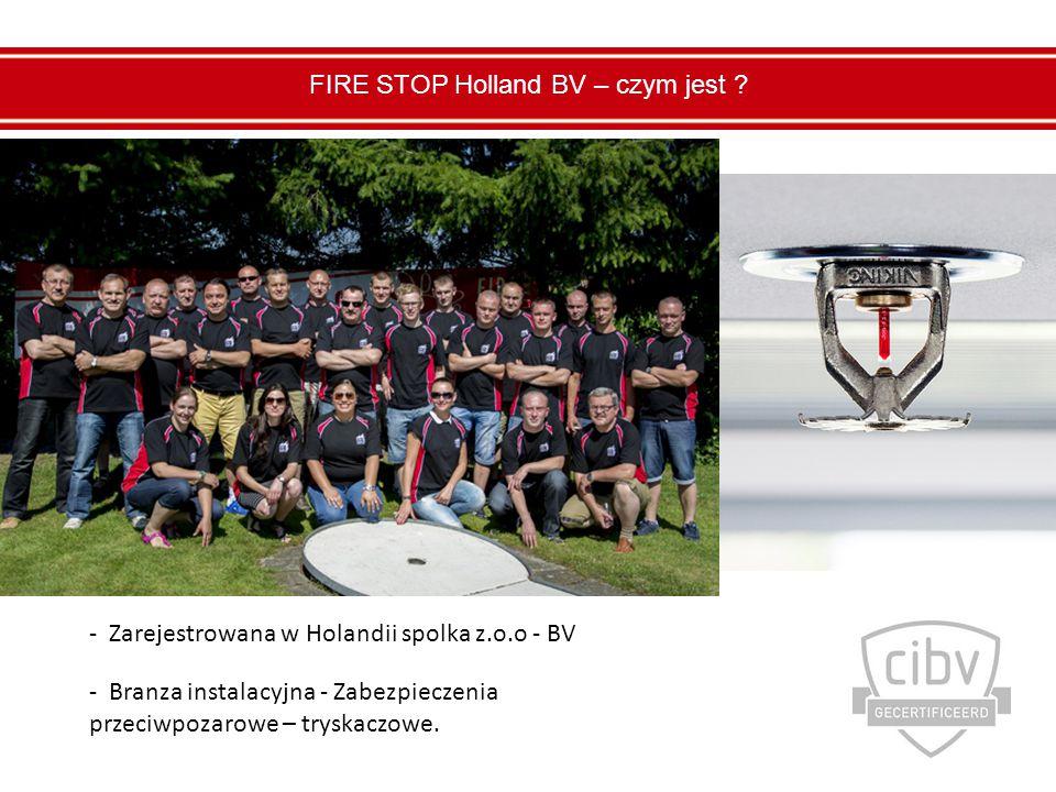 - Zakres dzialania – 95% Holandia - Zatrudnienie – 25 osob zarowno Polacy jak i Holendrzy FIRE STOP Holland BV – czym jest ?