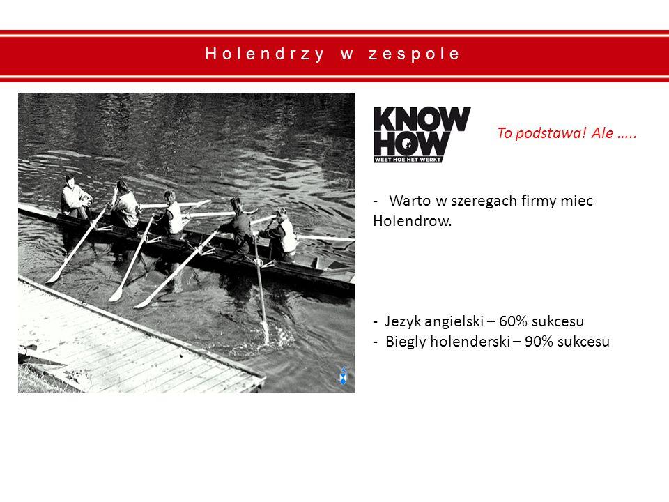 - Warto w szeregach firmy miec Holendrow.