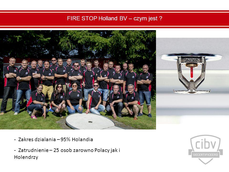 - Zakres dzialania – 95% Holandia - Zatrudnienie – 25 osob zarowno Polacy jak i Holendrzy FIRE STOP Holland BV – czym jest