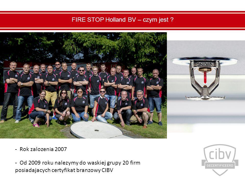- Rok zalozenia 2007 - Od 2009 roku nalezymy do waskiej grupy 20 firm posiadajacych certyfikat branzowy CIBV FIRE STOP Holland BV – czym jest