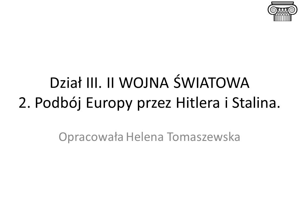 Dział III.II WOJNA ŚWIATOWA 2. Podbój Europy przez Hitlera i Stalina.