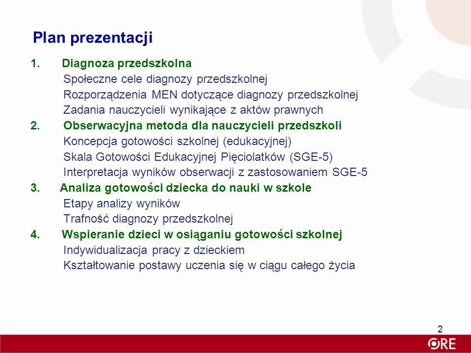 Plan prezentacji 1.Diagnoza przedszkolna Społeczne cele diagnozy przedszkolnej Rozporządzenia MEN dotyczące diagnozy przedszkolnej Zadania nauczycieli