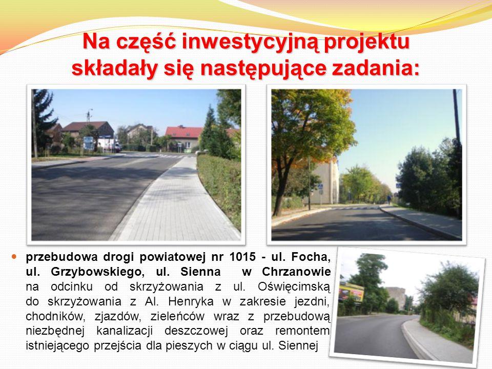 Na część inwestycyjną projektu składały się następujące zadania: przebudowa drogi powiatowej nr 1015 - ul. Focha, ul. Grzybowskiego, ul. Sienna w Chrz