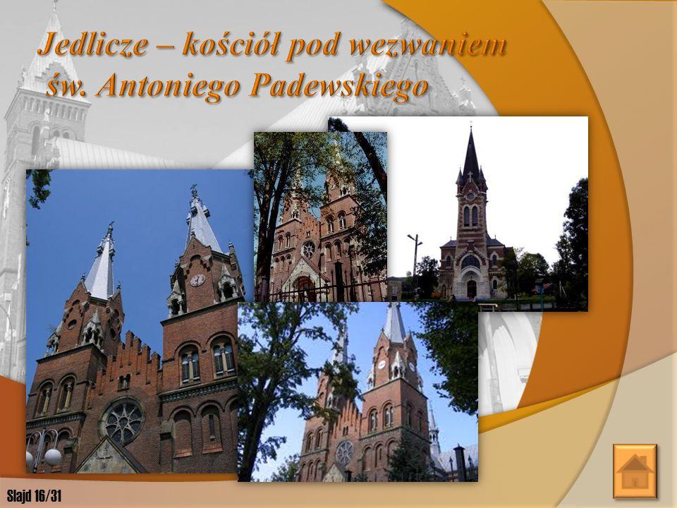 JedliczeJedlicze – kościół pod wezwaniem św. Antoniego Padewskiego wybudowany w latach 1911-1925. LubatowaLubatowa – kościół pod wezwaniem św. Stanisł